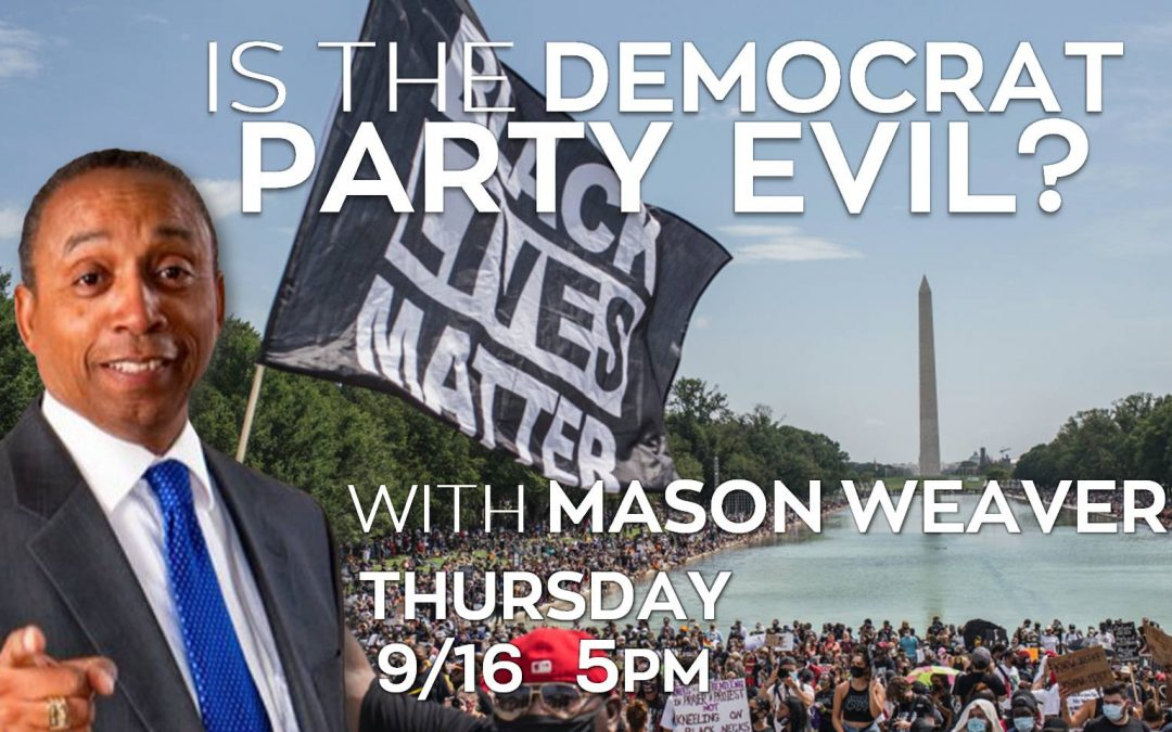 Is the Democrat Party Evil? – with Mason Weaver